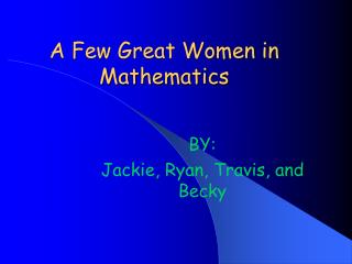 A Few Great Women in Mathematics