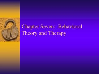 Chapter Seven:  Behavioral Theory and Therapy