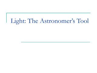 Light: The Astronomer's Tool