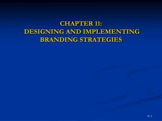 CHAPTER 11:  DESIGNING AND IMPLEMENTING  BRANDING STRATEGIES