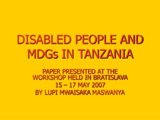 DISABLED PEOPLE AND MDGs  IN TANZANIA