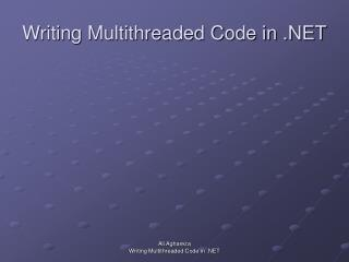 Writing Multithreaded Code in .NET