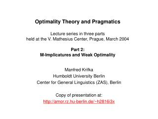 Optimality Theory and Pragmatics Lecture series in three parts held at the V. Mathesius Center, Prague, March 2004 Part