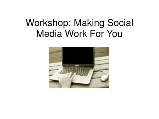 Workshop: Making Social Media Work For You