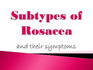 Subtypes of Rosacea and Their Symptoms