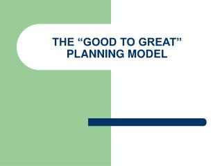 "THE ""GOOD TO GREAT"" PLANNING MODEL"