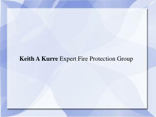 Keith A Kurre Expert Fire Protection Group