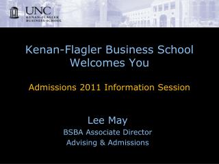 Kenan-Flagler Business School Welcomes You Admissions 2011 Information Session