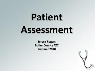 Patient Assessment Teresa Rogers Butler County ATC Summer 2010
