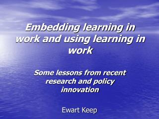 Embedding learning in work and using learning in work
