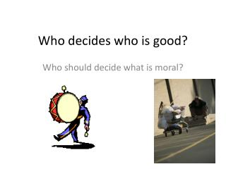 Who decides who is good?
