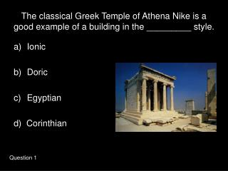 The classical Greek Temple of Athena Nike is a good example of a building in the \_\_\_\_\_\_\_\_\_ style.
