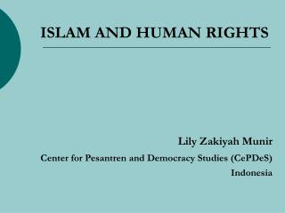 ISLAM AND HUMAN RIGHTS Lily Zakiyah Munir Center for Pesantren and Democracy Studies (CePDeS)     Indonesia