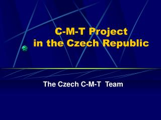 C-M-T Project                   in the Czech Republic