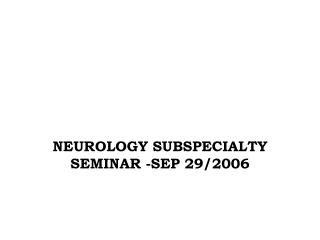 NEUROLOGY SUBSPECIALTY SEMINAR -SEP 29/2006