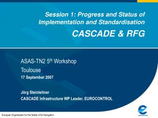 Session 1: Progress and Status of Implementation and Standardisation CASCADE & RFG