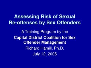 Assessing Risk of Sexual  Re-offenses by Sex Offenders