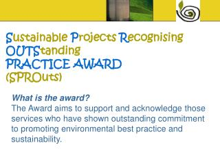 S ustainable  P rojects  R ecognising  OUTS tanding PRACTICE AWARD (SPROuts)