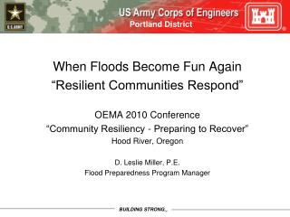 "When Floods Become Fun Again ""Resilient Communities Respond""  OEMA 2010 Conference ""Community Resiliency - Preparing to"