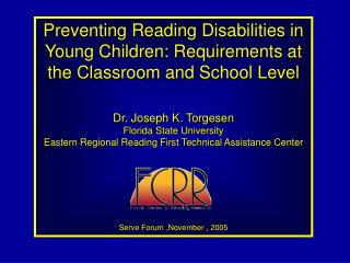 Preventing Reading Disabilities in Young Children: Requirements at the Classroom and School Level Dr. Joseph K. Torgesen