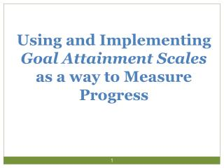 Using and Implementing  Goal Attainment Scales  as a way to Measure Progress