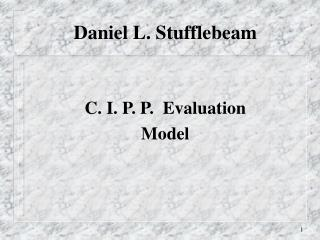 Daniel L. Stufflebeam C. I. P. P.  Evaluation Model
