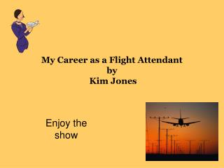 My Career as a Flight Attendant  by   Kim Jones