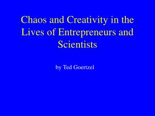 Chaos and Creativity in the Lives of Entrepreneurs and Scientists