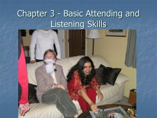 Chapter 3 - Basic Attending and Listening Skills
