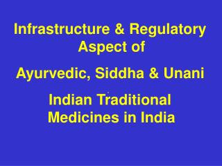 Infrastructure & Regulatory Aspect of  Ayurvedic, Siddha & Unani Indian Traditional Medicines in India