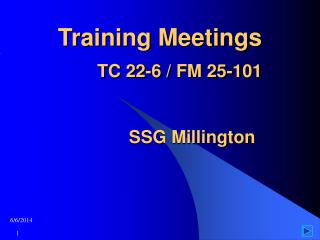 Training Meetings TC 22-6 / FM 25-101              SSG Millington