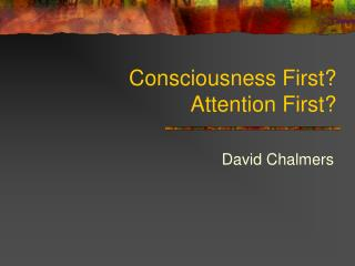 Consciousness First? Attention First?