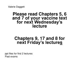 Please read Chapters 5, 6 and 7 of your vaccine text for next Wednesday's lecture Chapters 9, 17 and 8 for next Friday's