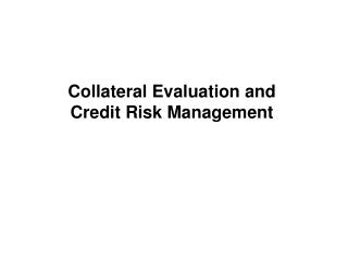 Collateral Evaluation and  Credit Risk Management