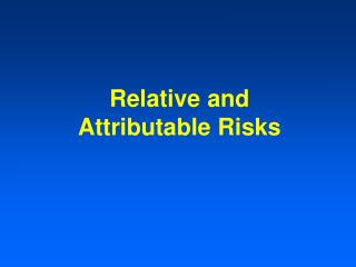 Relative and  Attributable Risks