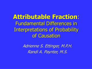 Attributable Fraction : Fundamental Differences in  Interpretations of Probability of Causation