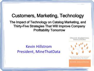 Customers, Marketing, Technology The Impact of Technology on Catalog Marketing, and Thirty-Five Strategies That Will Imp
