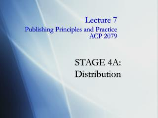 STAGE 4A:  Distribution