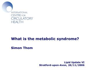 What is the metabolic syndrome? Simon Thom