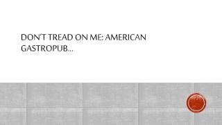 Don't tread on me: American GastropuB …