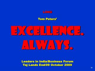 LONG Tom Peters' Excellence. Always. Leaders in India/Business Forum Taj Lands End/09 October 2009