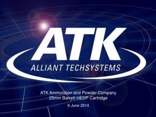 ATK Ammunition and Powder Company  25mm Barrett HEDP Cartridge 6 June 2014