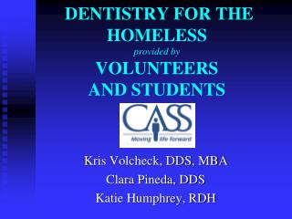 DENTISTRY FOR THE HOMELESS  provided by VOLUNTEERS  AND STUDENTS