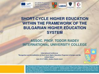 SHORT-CYCLE HIGHER EDUCATION WITHIN THE FRAMEWORK OF THE BULGARIAN HIGHER EDUCATION SYSTEM ASSOC. PROF. TODOR RADEV INTE