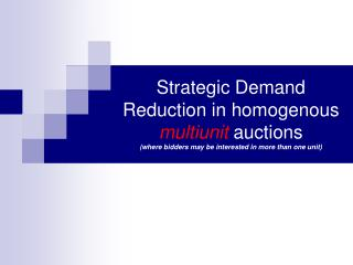 Strategic Demand Reduction in homogenous  multiunit  auctions  (where bidders may be interested in more than one unit)