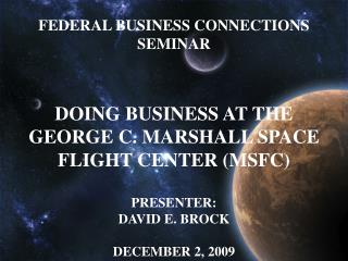 FEDERAL BUSINESS CONNECTIONS SEMINAR DOING BUSINESS AT THE GEORGE C. MARSHALL SPACE FLIGHT CENTER (MSFC) PRESENTER:  DAV