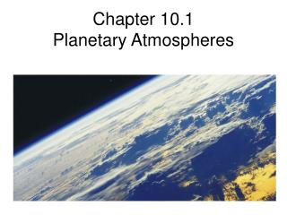 Chapter 10.1 Planetary Atmospheres