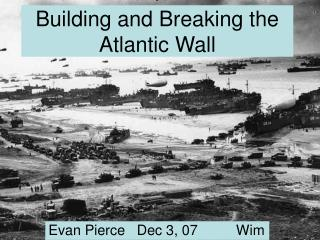 Building and Breaking the Atlantic Wall
