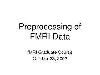 Preprocessing of FMRI Data