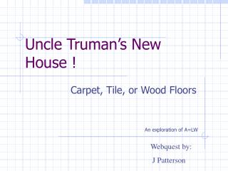 Uncle Truman's New House !